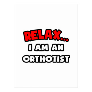 Relax ... I Am An Orthotist Postcard