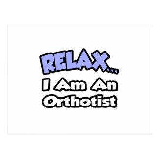 Relax .. I am an Orthotist Postcard