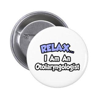 Relax...I Am An Otolaryngologist 2 Inch Round Button