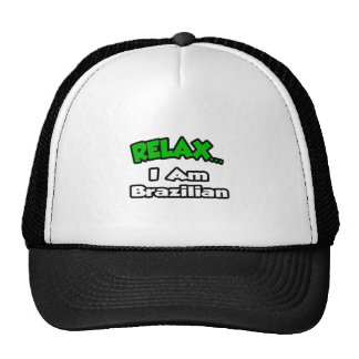 Relax ... I Am Brazilian Trucker Hat