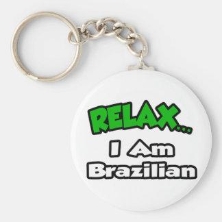 Relax ... I Am Brazilian Keychains