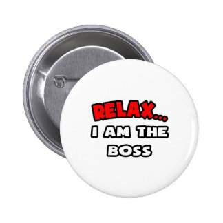 Relax ... I Am The Boss 2 Inch Round Button