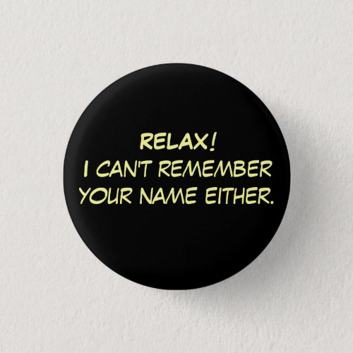RELAXI cant remember your name either Pinback Button