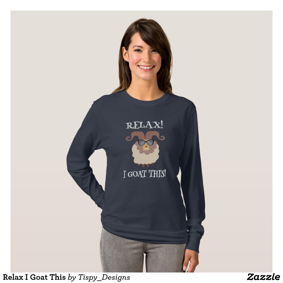 Relax I Goat This T-Shirt - Best Selling Long-Sleeve Street Fashion Shirt Designs