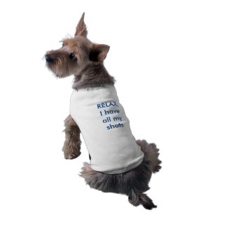 Relax, I have all my shots - Doggie Tee