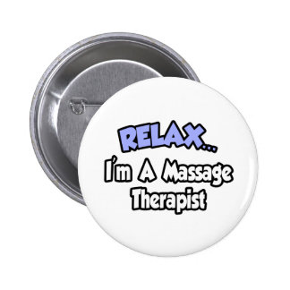Relax I m A Massage Therapist Pinback Buttons