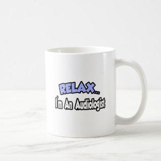 Relax I m An Audiologist Mug