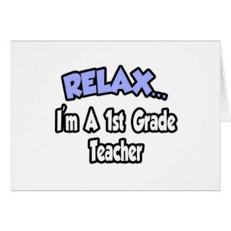 Relax...I'm A 1st Grade Teacher Greeting Card