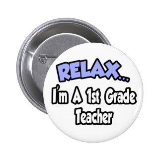 Relax...I'm A 1st Grade Teacher Pinback Buttons
