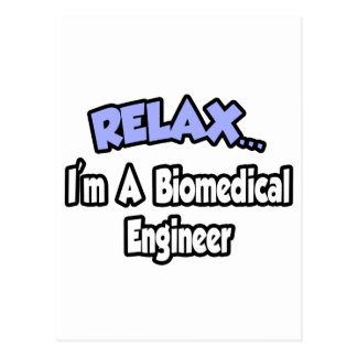 Relax...I'm A Biomedical Engineer Post Cards