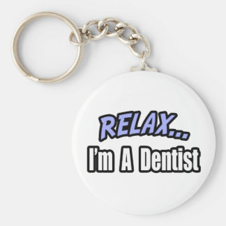 Relax, I'm a Dentist Keychain