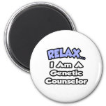 Relax...I'm A Genetic Counselor 2 Inch Round Magnet