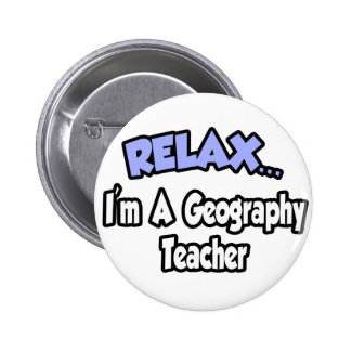 Relax...I'm A Geography Teacher Pinback Button