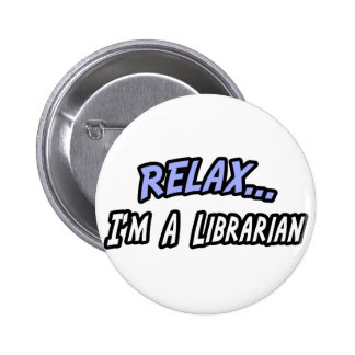 Relax, I'm a Librarian Pinback Button