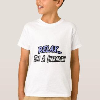 Relax, I'm a Librarian T-Shirt