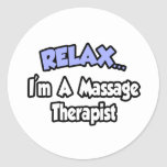 Relax...I'm A Massage Therapist Classic Round Sticker