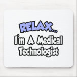 Relax...I'm A Medical Technologist Mouse Pads