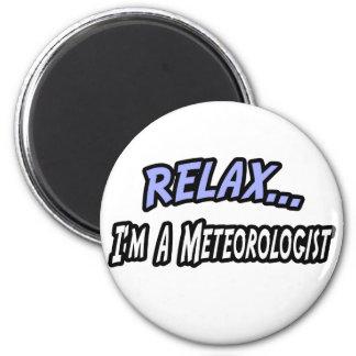 Relax, I'm a Meteorologist Fridge Magnet