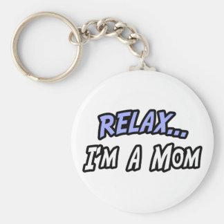 Relax, I'm a Mom Keychain