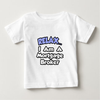 Relax...I'm A Mortgage Broker Baby T-Shirt