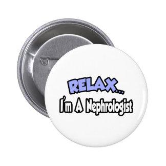 Relax...I'm A Nephrologist Button