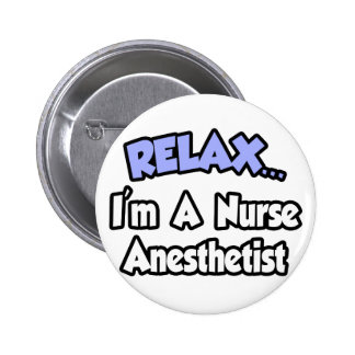 Relax...I'm A Nurse Anesthetist 2 Inch Round Button