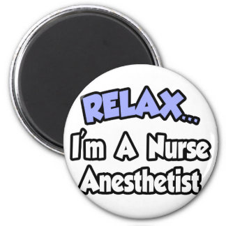 Relax...I'm A Nurse Anesthetist 2 Inch Round Magnet