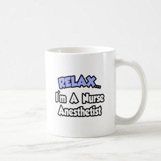 Relax...I'm A Nurse Anesthetist Coffee Mug