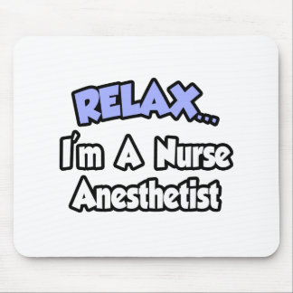 Relax...I'm A Nurse Anesthetist Mouse Pads