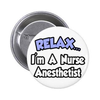 Relax...I'm A Nurse Anesthetist Pinback Button