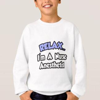 Relax...I'm A Nurse Anesthetist Sweatshirt