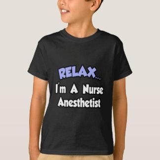 Relax...I'm A Nurse Anesthetist T-Shirt