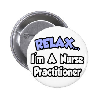 Relax...I'm A Nurse Practitioner Pins