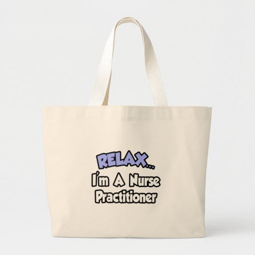 Relax...I'm A Nurse Practitioner Jumbo Tote Bag