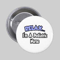 Relax...I'm A Pediatric Nurse 2 Inch Round Button