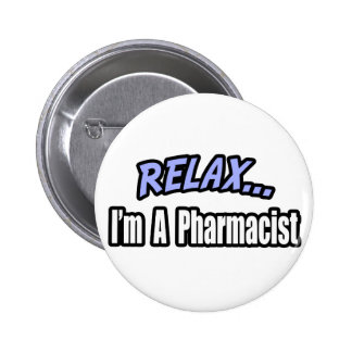 Relax, I'm a Pharmacist Button