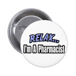 Relax, I'm a Pharmacist Pinback Buttons