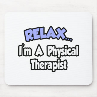 Relax...I'm A Physical Therapist Mouse Pad