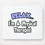 Relax...I'm A Physical Therapist Mousepad