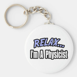 Relax, I'm a Physicist Basic Round Button Keychain