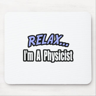 Relax, I'm a Physicist Mouse Pad