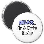 Relax...I'm A Physics Teacher Refrigerator Magnets