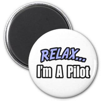 Relax, I'm A Pilot Fridge Magnet