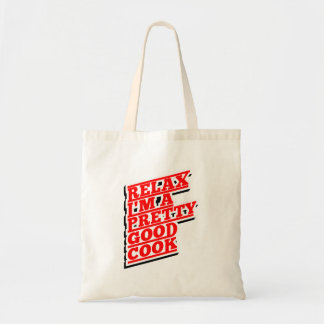 Relax I'm a pretty good Cook Tote Bag