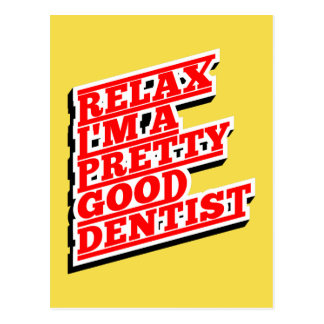 Relax I'm a pretty good Dentist Postcard