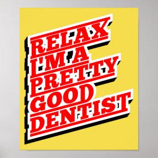 Relax I'm a pretty good Dentist Poster