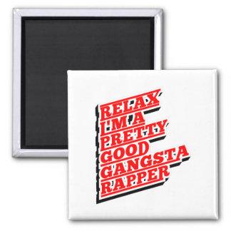 Relax I'm a pretty good Gangsta Rapper Magnet