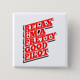 Relax I'm a pretty good pilot Pinback Button