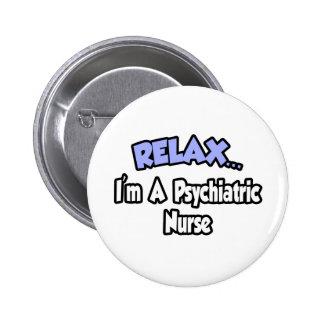 Relax...I'm A Psychiatric Nurse Button