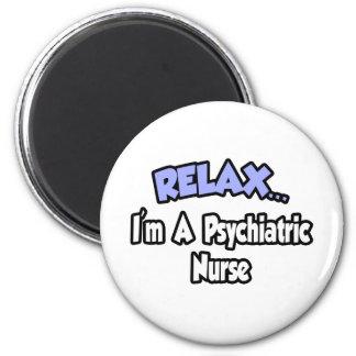 Relax...I'm A Psychiatric Nurse Magnet